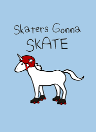 Roller Derby Meme - skaters gonna skate unicorn roller derby posters by jezkemp