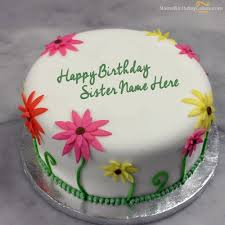 write name on lovely birthday cake for sister happy birthday wishes