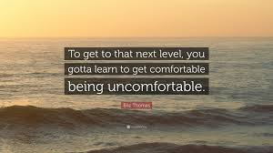 Get Comfortable Eric Thomas Quote U201cto Get To That Next Level You Gotta Learn To