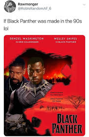 90s Meme - if black panther was made in the 90s meme xyz