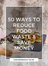 cuisine easy orens 50 easy ways to minimise food waste and save food waste