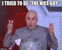 Nice Guy Memes - the nice guy imgflip