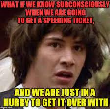 Speeding Meme - conspiracy keanu meme imgflip