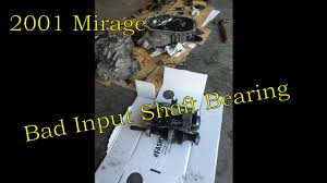 bad input shaft bearing mitsubishi mirage f5m42 youtube