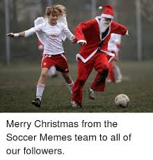 Merry Christmas Meme Generator - believpin merry christmas from the soccer memes team to all of our