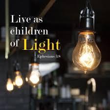 Children Of The Light Live As Children Of Light U2013 Carryduff Baptist Church