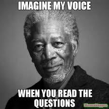 Meme Questions - imagine my voice when you read the questions meme morgan freeman