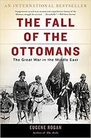 Fall Of The Ottomans The Fall Of The Ottomans The Great War In The Middle East Eugene