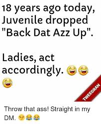 Dat Azz Meme - 18 years ago today juvenile dropped back dat azz up ladies act