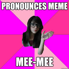 Meme How To Pronounce - image 246039 idiot nerd girl know your meme