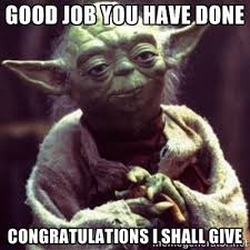Congratulations Meme - yoda star wars good job you have done congratulations i shall give