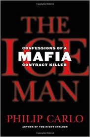 the ice man confessions of a mafia contract killer philip carlo