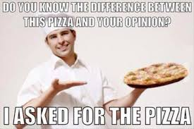Meme Opinion - difference between pizza and your opinion meme