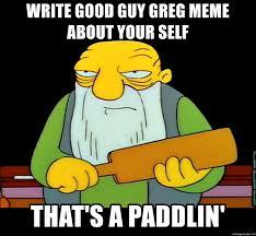 Good Guy Greg Meme Generator - write good guy greg meme about your self that s a paddlin that s