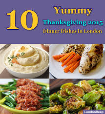 Thanksgiving 2015 10 Yummy Thanksgiving 2015 Dinner Dishes In London London Beep