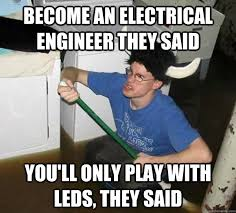 Electrical Engineer Meme - become an electrical engineer they said you ll only play with leds