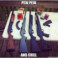 Pew Pew Meme - pew pew and chill make a meme