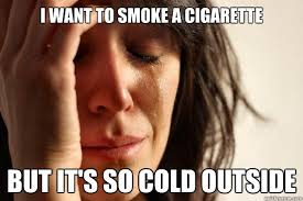 Cold Outside Meme - i want to smoke a cigarette but it s so cold outside first world