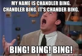 Chandler Meme - my name is chandler bing chandler bing it s chander bing bing