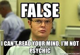 Psychic Meme - false i can t read your mind i m not psychic dwight meme meme