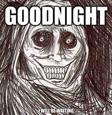 Scary Goodnight Meme - do you like scary movies me too creepy house guest quickmeme