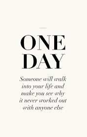wedding day sayings one day someone will walk into your and make you see why