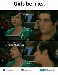 Memes Sarcastic - girls be like heloaks cute attitude mode on sarcastic us