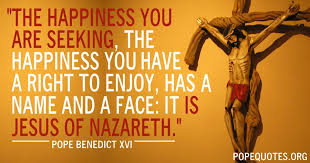 Seeking Jesus Pope Benedict Xvi Quote The Happiness You Are Seeking