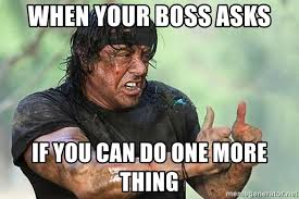 One More Thing Meme - when your boss asks if you can do one more thing resilient rambo