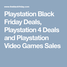 playstation black friday deals playstation 4 deals and