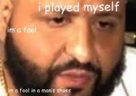 Dj Khaled Memes - i played myself dj khaled memes