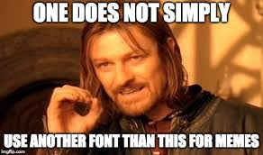 For Meme - one does not simply meme imgflip