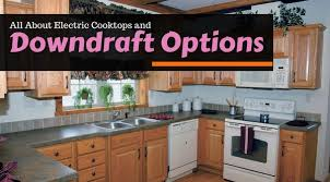 Electric Cooktop Downdraft All About Electric Cooktops And Downdraft Options Appliances For