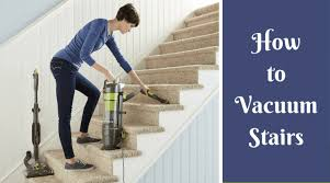 to vacuum how to vacuum stairs effortlessly top cleaning tactics
