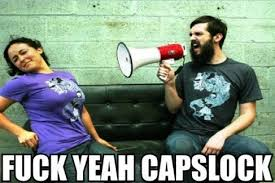 Fuck Yeah Memes - fuck yeah capslock memes