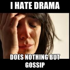 Gossip Meme - i hate drama does nothing but gossip create meme