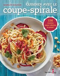 cuisiner legumes cuisiner avec le coupe spirale 150 recettes colorées et