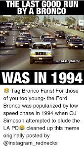 Bronco Meme - the last good run by a bronco altsajeepmeme was in 1994 tag