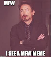 Mfw Meme - face you make robert downey jr meme imgflip