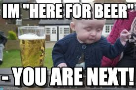 Drunk Baby Meme - im here for beer drunk baby meme on memegen