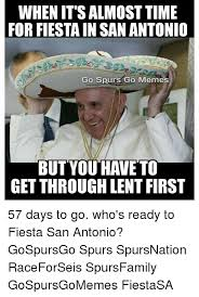 San Antonio Memes - whenitsalmost time for fiesta in san antonio go spurs go memes but