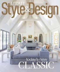 Walker Home Design Utah by Utah Style U0026 Design Summer 2016 By Utah Style U0026 Design Issuu
