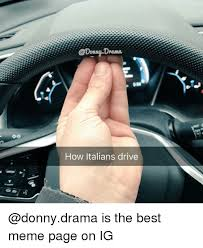 Best Meme Page - drama how italians drive is the best meme page on ig meme on me me