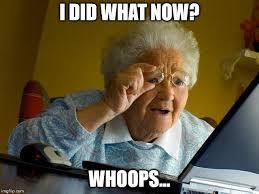 Whoops Meme - grandma finds the internet meme imgflip