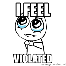 I Feel Violated Meme - i feel violated pleaseguy meme generator