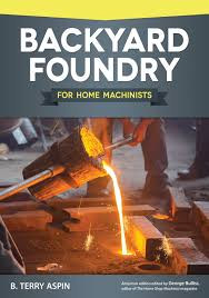 backyard foundry for home machinists b terry aspin