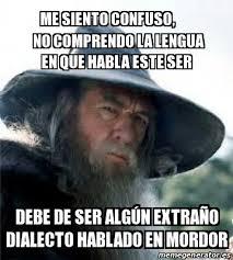 Mordor Meme - meme personalizado me siento confuso no comprendo la lengua en