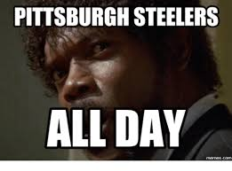 All Day Meme - pittsburgh steelers all day memes com all day meme on me me