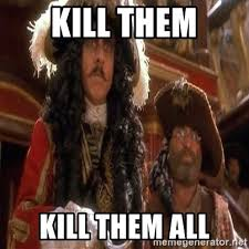 Hook Meme - kill them kill them all captain hook played by dustin hoffman