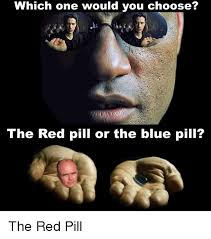 Blue Pill Red Pill Meme - 25 best memes about the red pill or the blue pill the red pill
